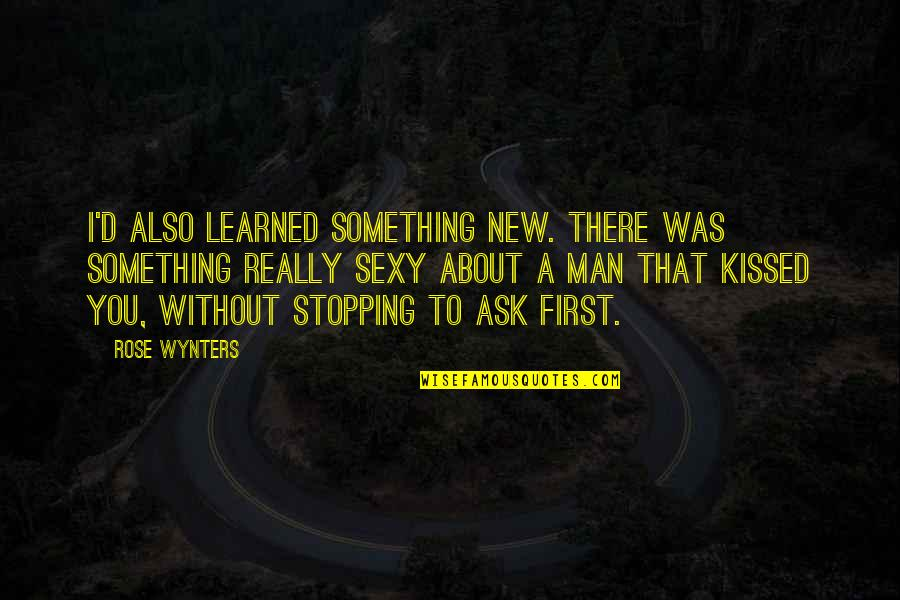 Love Stopping Quotes By Rose Wynters: I'd also learned something new. There was something