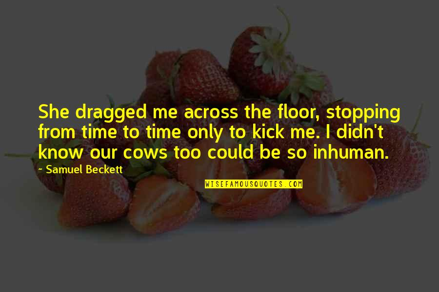 Love Stopping Quotes By Samuel Beckett: She dragged me across the floor, stopping from