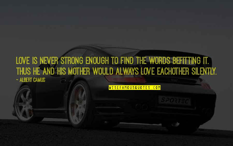 Love Strong Enough Quotes By Albert Camus: Love is never strong enough to find the