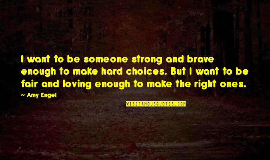 Love Strong Enough Quotes By Amy Engel: I want to be someone strong and brave