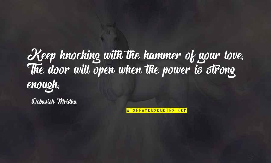 Love Strong Enough Quotes By Debasish Mridha: Keep knocking with the hammer of your love.