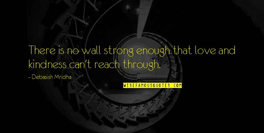 Love Strong Enough Quotes By Debasish Mridha: There is no wall strong enough that love
