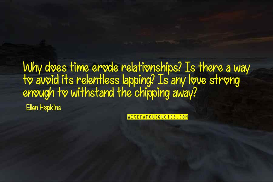 Love Strong Enough Quotes By Ellen Hopkins: Why does time erode relationships? Is there a