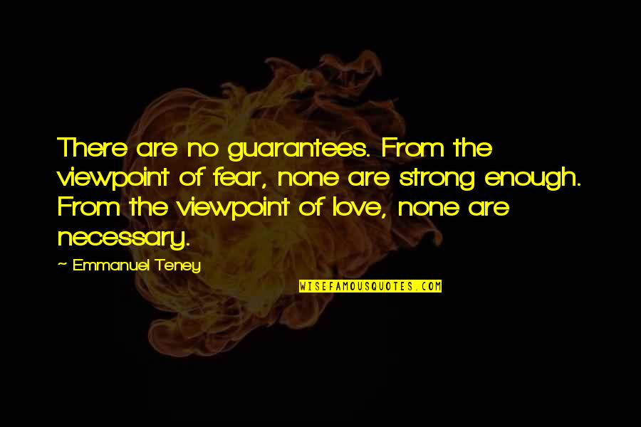 Love Strong Enough Quotes By Emmanuel Teney: There are no guarantees. From the viewpoint of