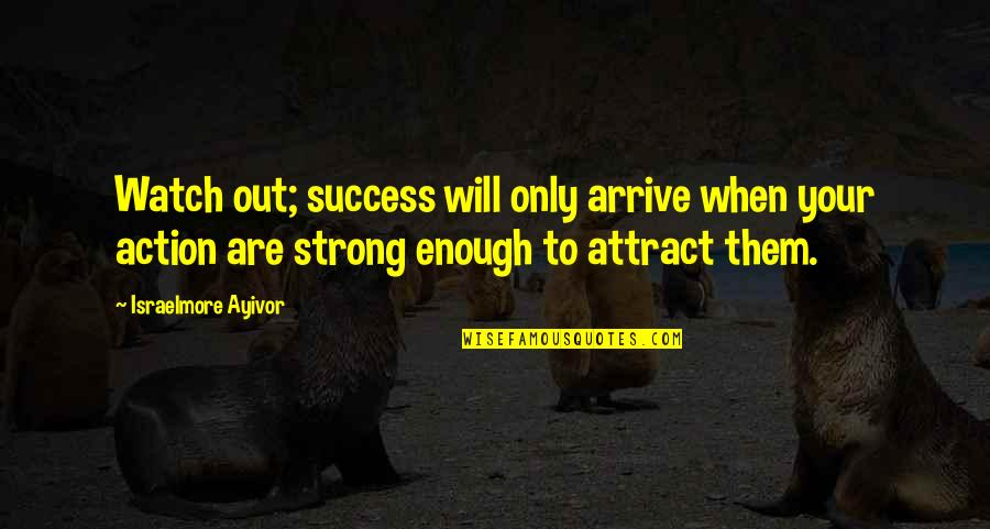 Love Strong Enough Quotes By Israelmore Ayivor: Watch out; success will only arrive when your