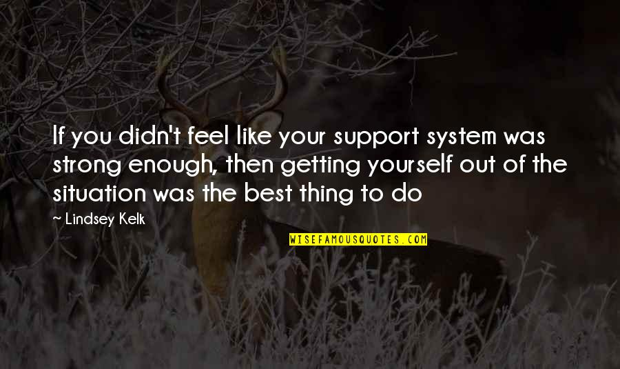 Love Strong Enough Quotes By Lindsey Kelk: If you didn't feel like your support system