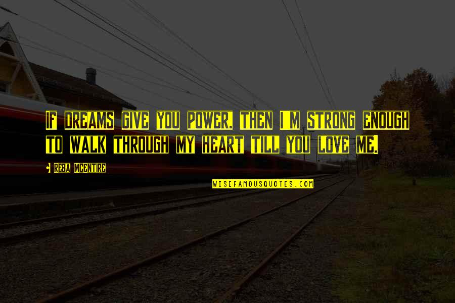 Love Strong Enough Quotes By Reba McEntire: If dreams give you power, then I'm strong
