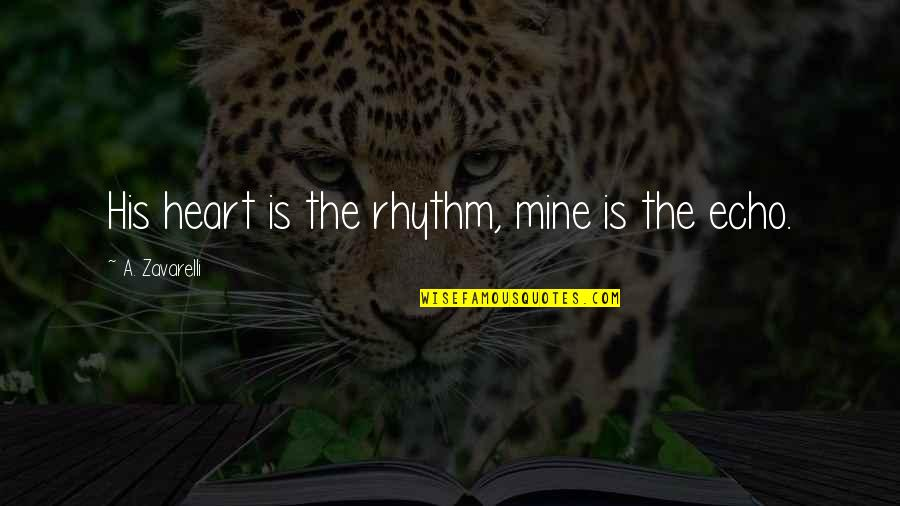 Love Submission Quotes By A. Zavarelli: His heart is the rhythm, mine is the