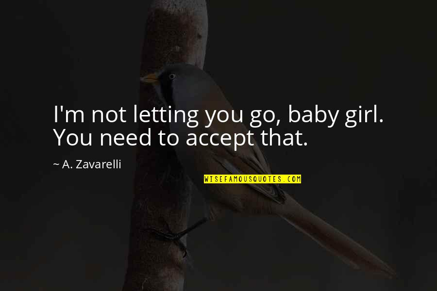 Love Submission Quotes By A. Zavarelli: I'm not letting you go, baby girl. You