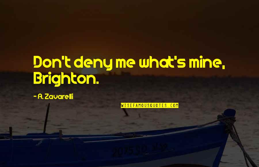 Love Submission Quotes By A. Zavarelli: Don't deny me what's mine, Brighton.