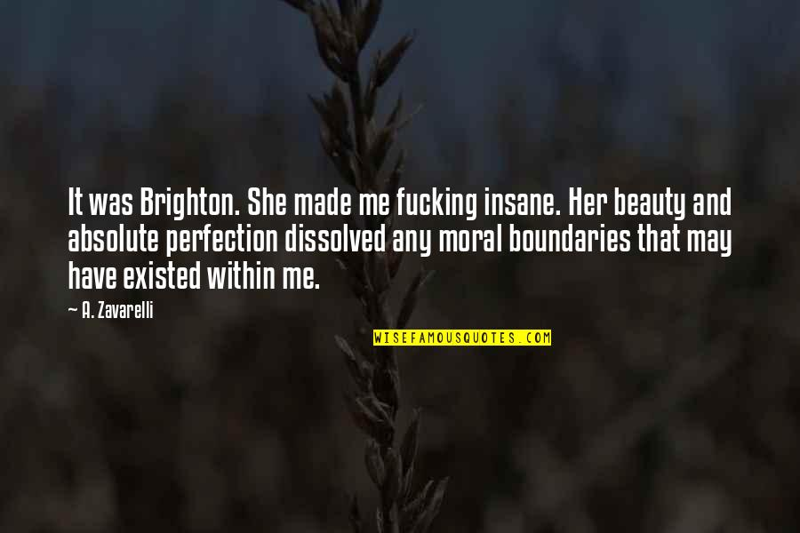 Love Submission Quotes By A. Zavarelli: It was Brighton. She made me fucking insane.