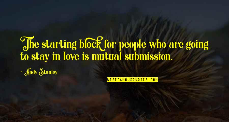 Love Submission Quotes By Andy Stanley: The starting block for people who are going