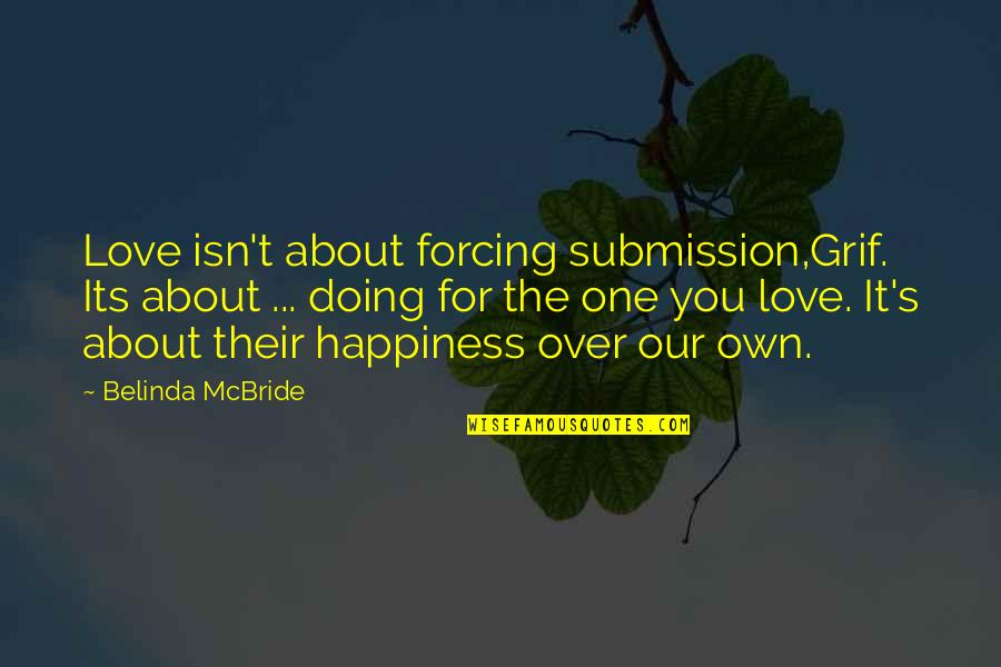 Love Submission Quotes By Belinda McBride: Love isn't about forcing submission,Grif. Its about ...