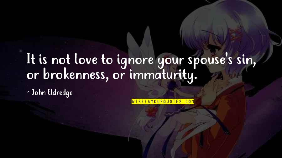 Love Submission Quotes By John Eldredge: It is not love to ignore your spouse's
