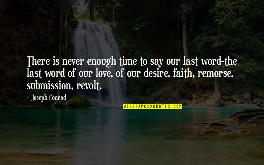 Love Submission Quotes By Joseph Conrad: There is never enough time to say our