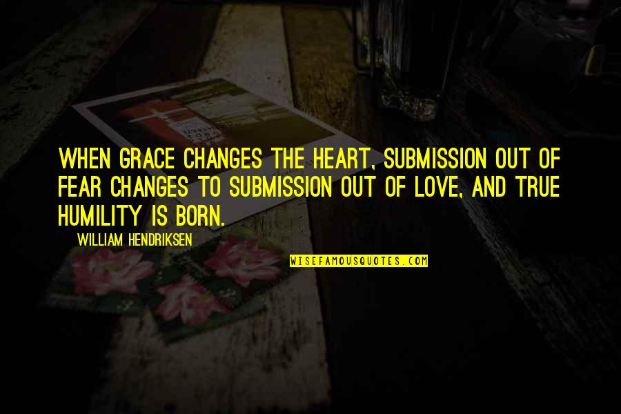 Love Submission Quotes By William Hendriksen: When grace changes the heart, submission out of