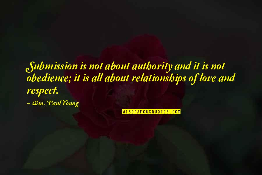 Love Submission Quotes By Wm. Paul Young: Submission is not about authority and it is