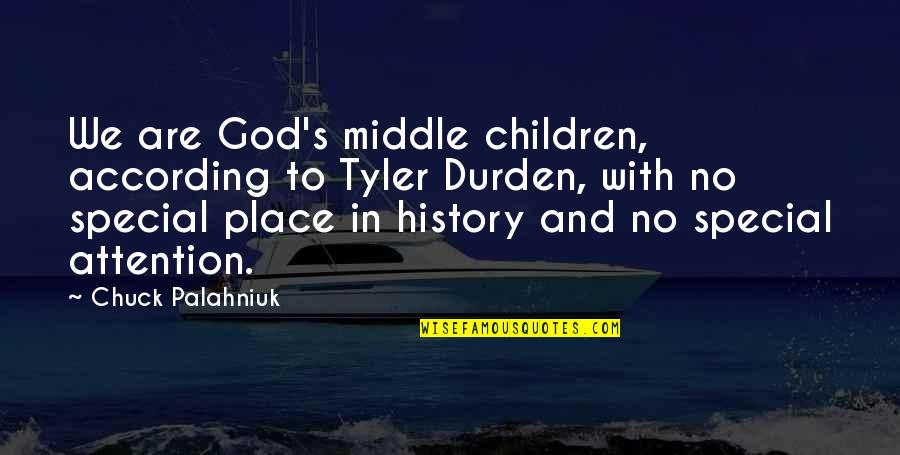 Love Swami Ramdas Quotes By Chuck Palahniuk: We are God's middle children, according to Tyler