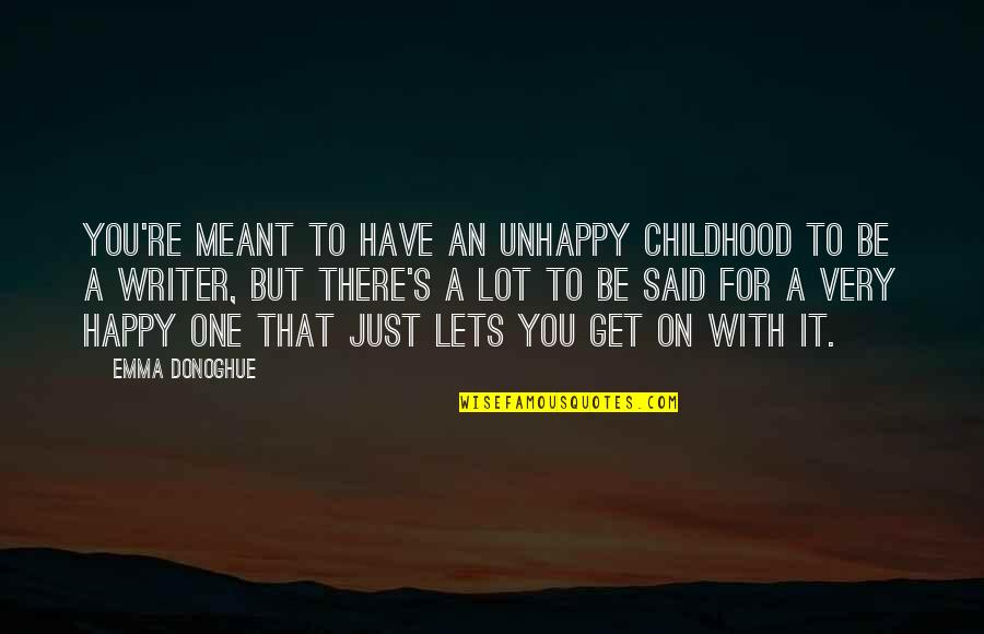 Love Swami Ramdas Quotes By Emma Donoghue: You're meant to have an unhappy childhood to