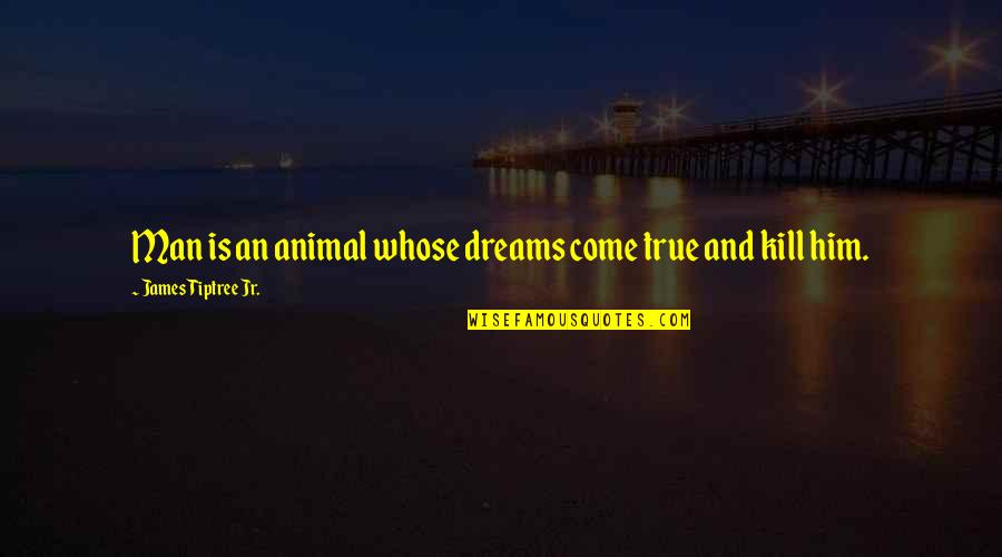 Love Swami Ramdas Quotes By James Tiptree Jr.: Man is an animal whose dreams come true