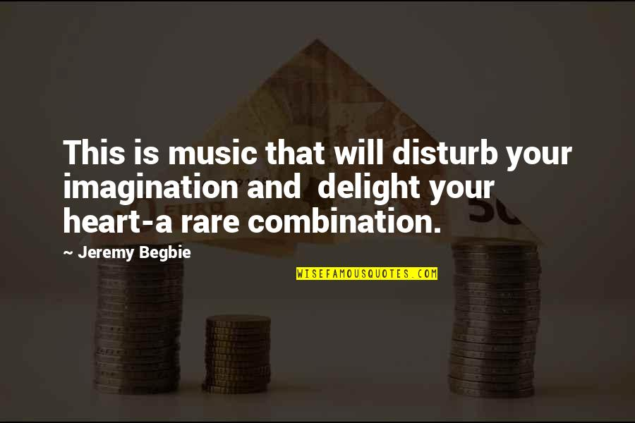 Love Swami Ramdas Quotes By Jeremy Begbie: This is music that will disturb your imagination