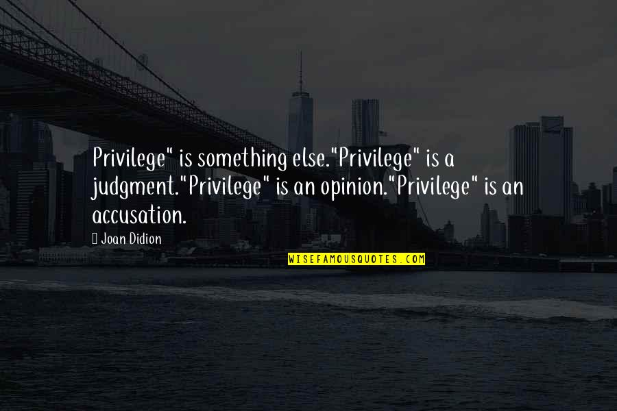 """Love Swami Ramdas Quotes By Joan Didion: Privilege"""" is something else.""""Privilege"""" is a judgment.""""Privilege"""" is"""