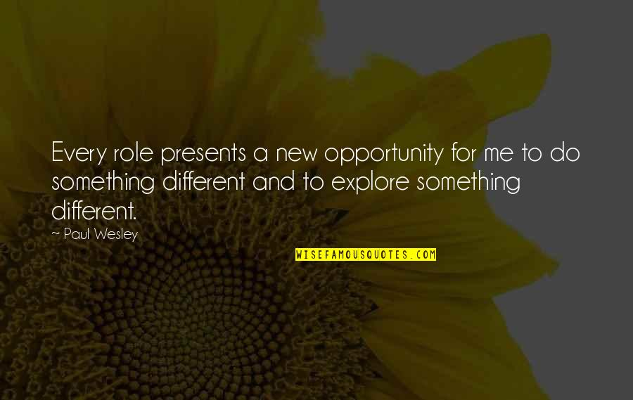 Love Swami Ramdas Quotes By Paul Wesley: Every role presents a new opportunity for me
