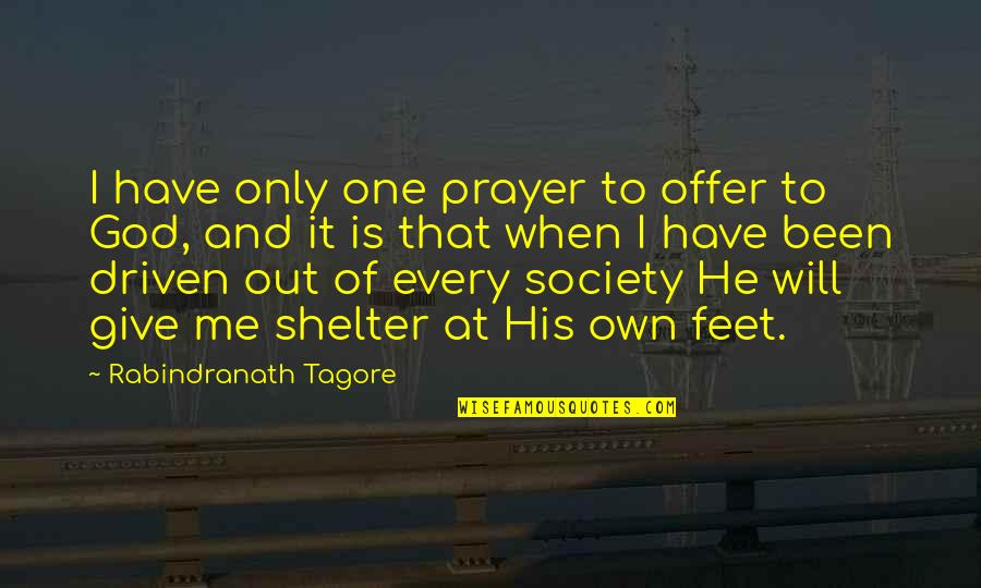 Love Swami Ramdas Quotes By Rabindranath Tagore: I have only one prayer to offer to