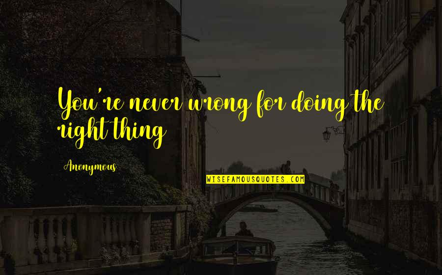 Love Tagalog Valentines Quotes By Anonymous: You're never wrong for doing the right thing