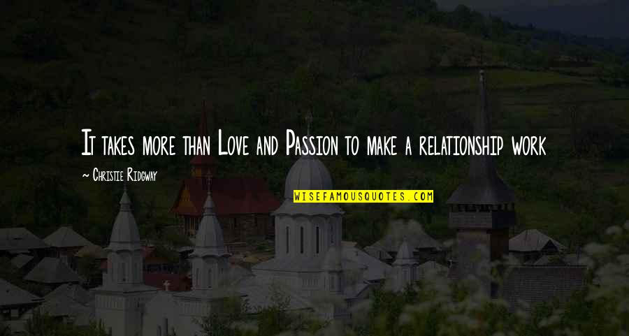 Love Takes Work Quotes By Christie Ridgway: It takes more than Love and Passion to