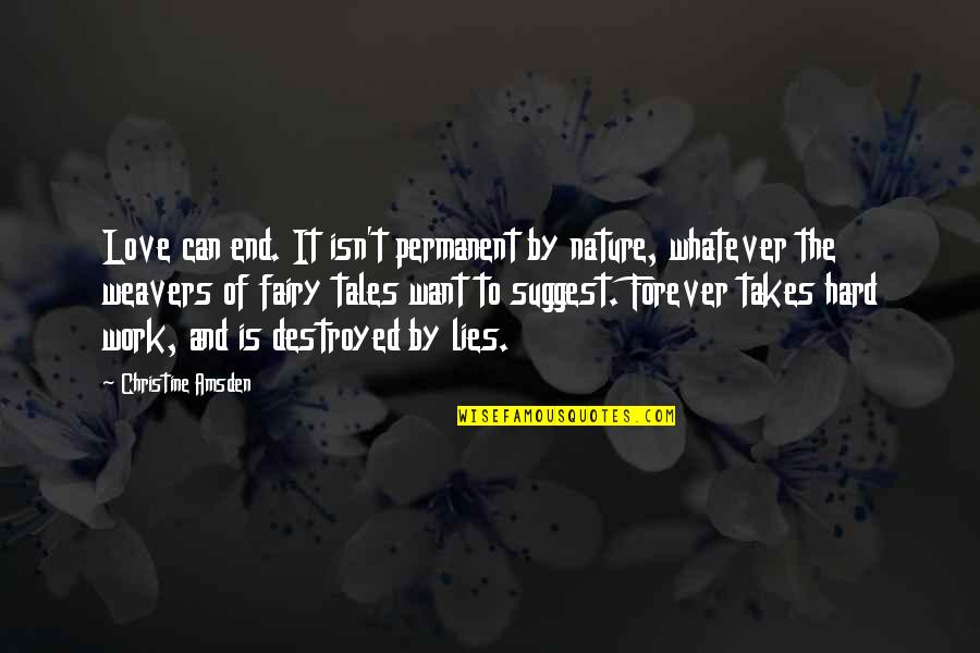 Love Takes Work Quotes By Christine Amsden: Love can end. It isn't permanent by nature,