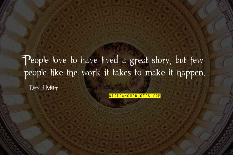 Love Takes Work Quotes By Donald Miller: People love to have lived a great story,