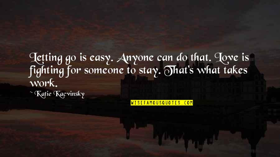 Love Takes Work Quotes By Katie Kacvinsky: Letting go is easy. Anyone can do that.