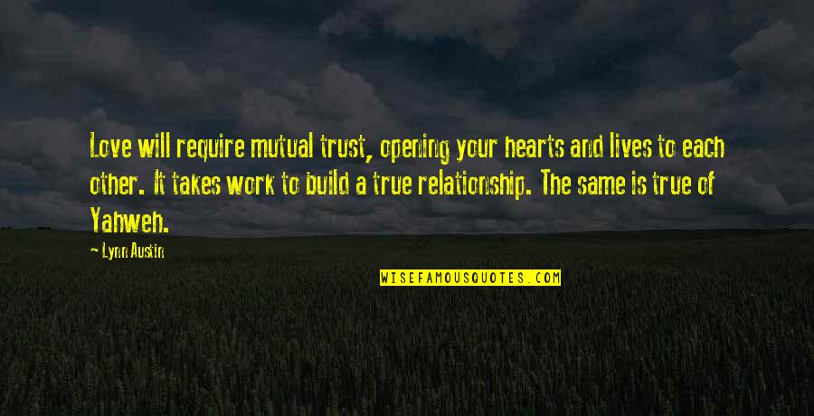 Love Takes Work Quotes By Lynn Austin: Love will require mutual trust, opening your hearts