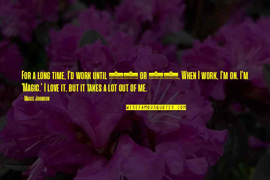 Love Takes Work Quotes By Magic Johnson: For a long time, I'd work until 10