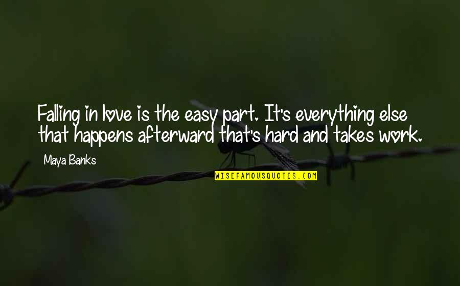 Love Takes Work Quotes By Maya Banks: Falling in love is the easy part. It's