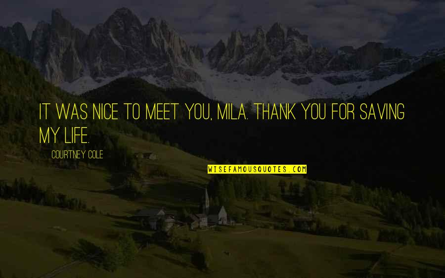 Love Tester Quotes By Courtney Cole: It was nice to meet you, Mila. Thank