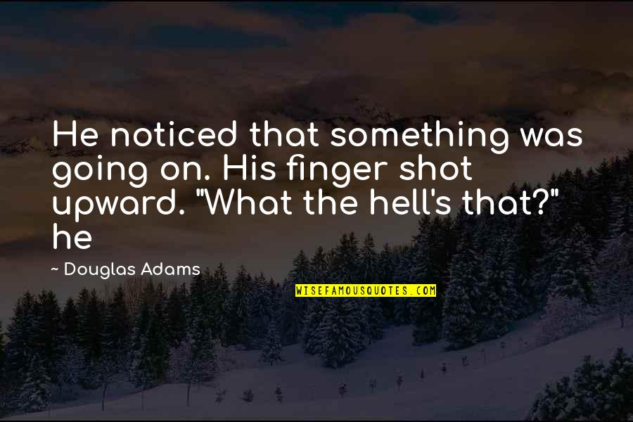 Love Tester Quotes By Douglas Adams: He noticed that something was going on. His