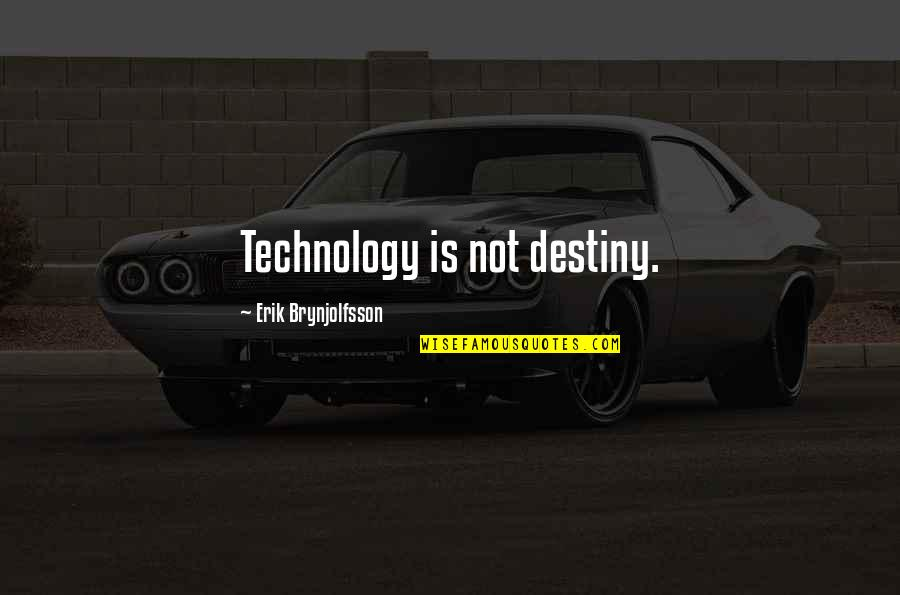 Love Tester Quotes By Erik Brynjolfsson: Technology is not destiny.