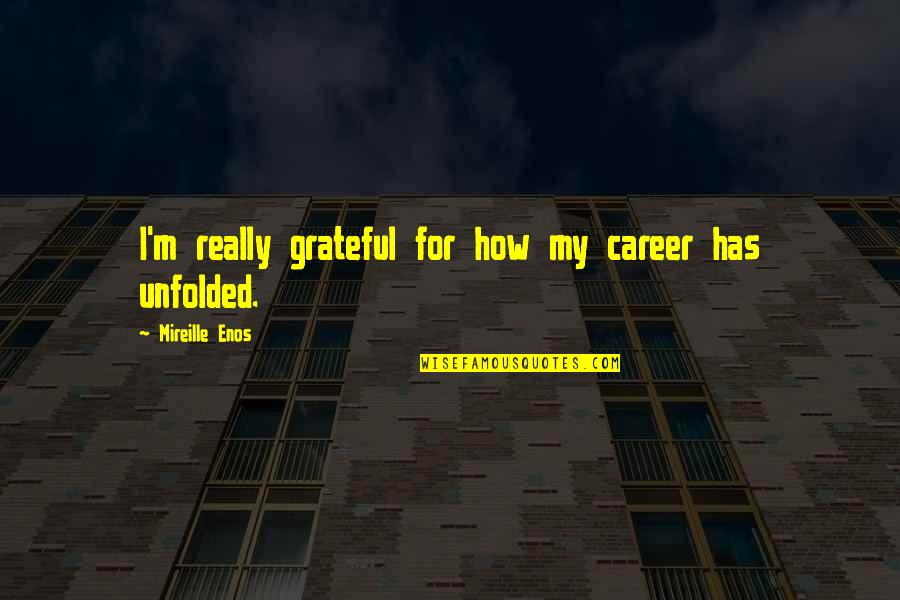 Love Tester Quotes By Mireille Enos: I'm really grateful for how my career has