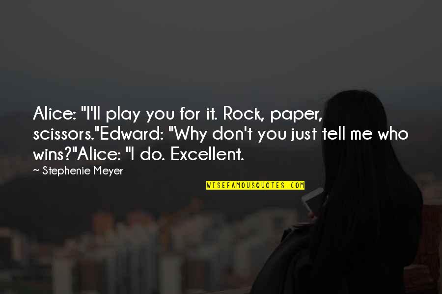 """Love Tester Quotes By Stephenie Meyer: Alice: """"I'll play you for it. Rock, paper,"""