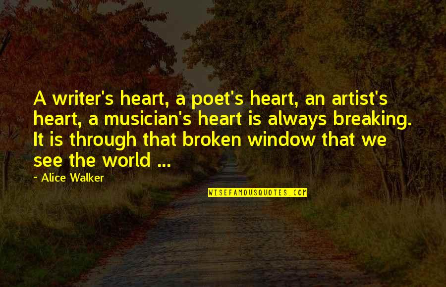 Love That Broken Quotes By Alice Walker: A writer's heart, a poet's heart, an artist's