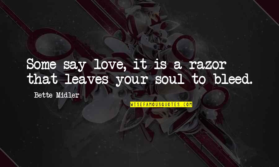 Love That Broken Quotes By Bette Midler: Some say love, it is a razor that