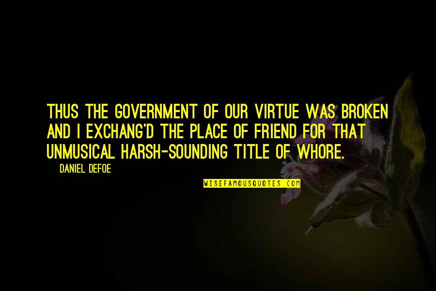 Love That Broken Quotes By Daniel Defoe: Thus the Government of our Virtue was broken