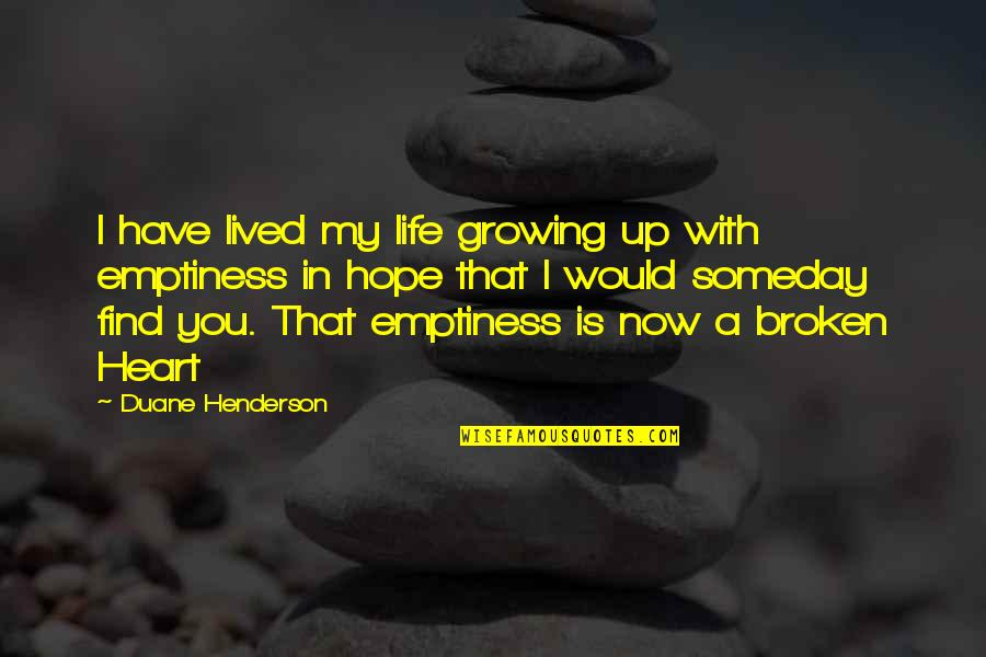 Love That Broken Quotes By Duane Henderson: I have lived my life growing up with
