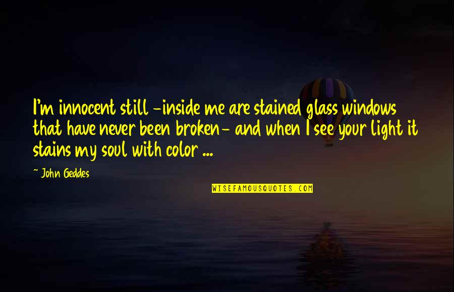 Love That Broken Quotes By John Geddes: I'm innocent still -inside me are stained glass