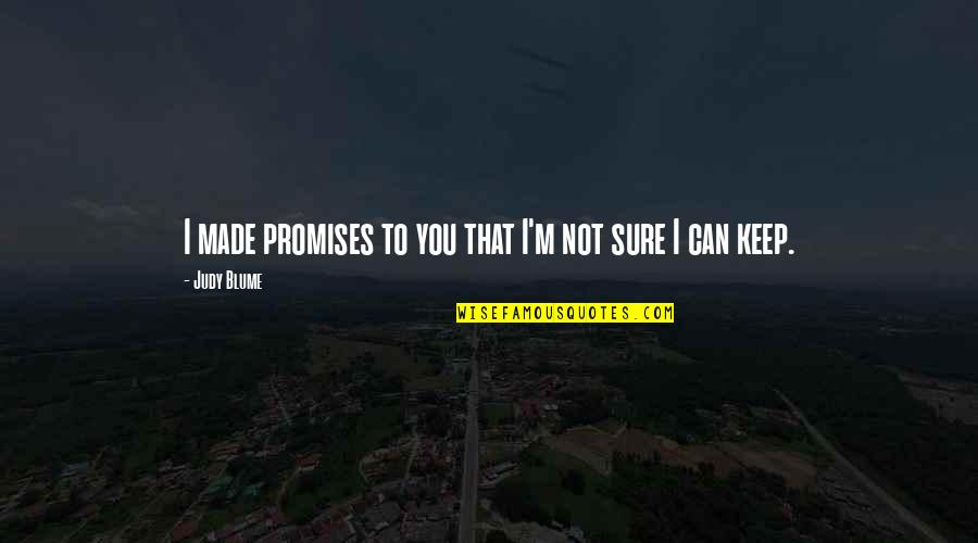 Love That Broken Quotes By Judy Blume: I made promises to you that I'm not