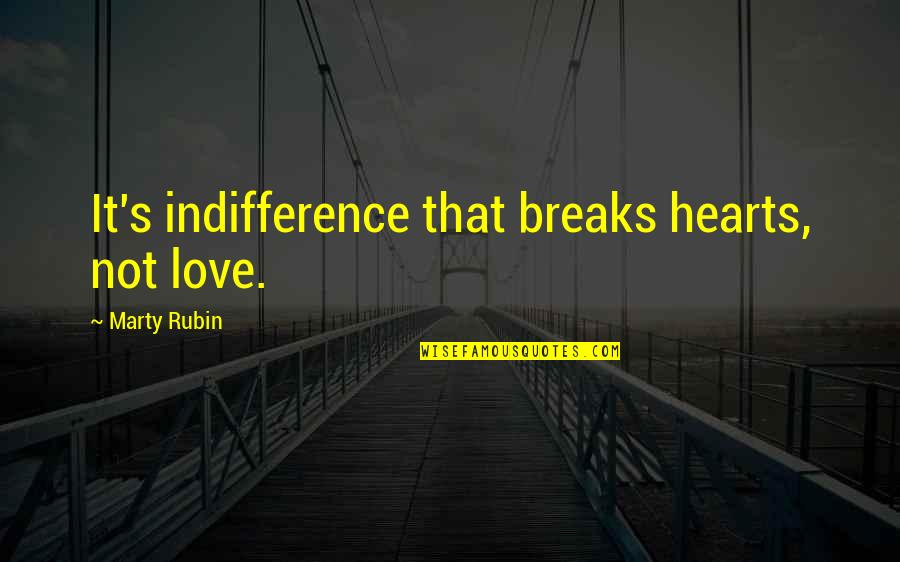Love That Broken Quotes By Marty Rubin: It's indifference that breaks hearts, not love.