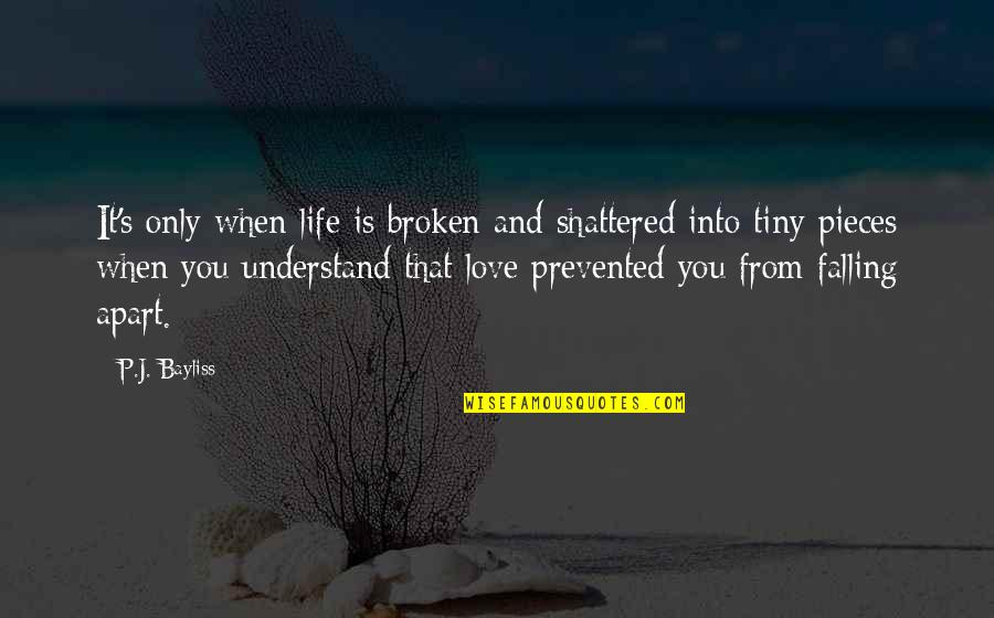 Love That Broken Quotes By P.J. Bayliss: It's only when life is broken and shattered