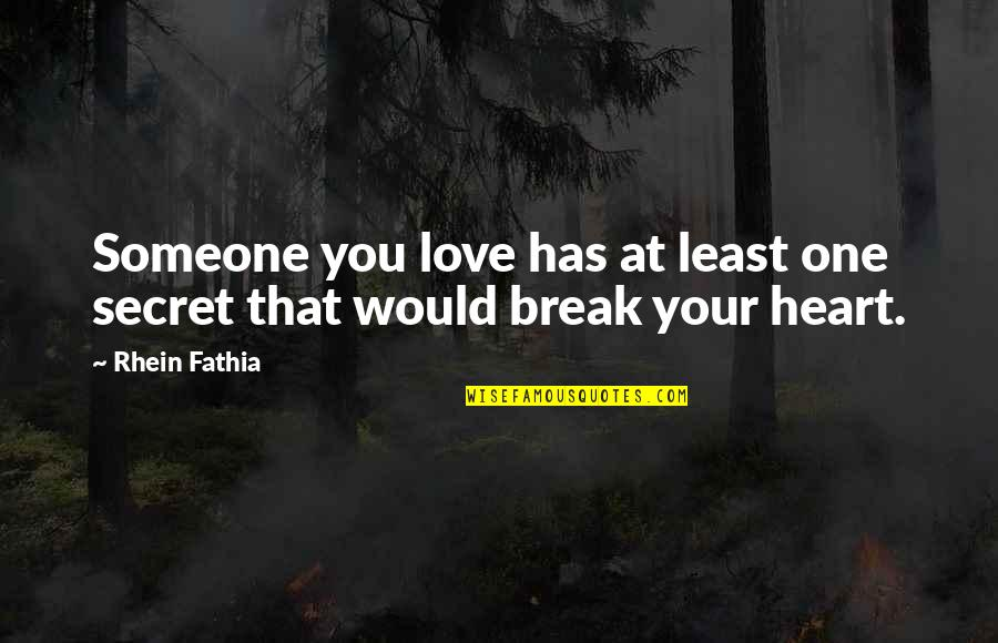 Love That Broken Quotes By Rhein Fathia: Someone you love has at least one secret